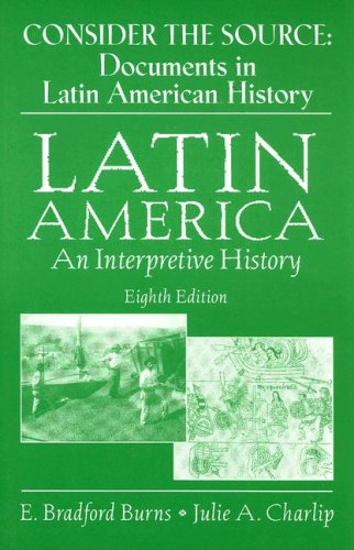 Consider the Source Documents in Latin American History 8th 2007 9780131941441 Front Cover