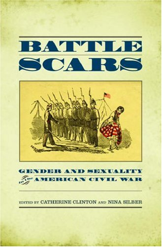 Battle Scars Gender and Sexuality in the American Civil War  2006 edition cover