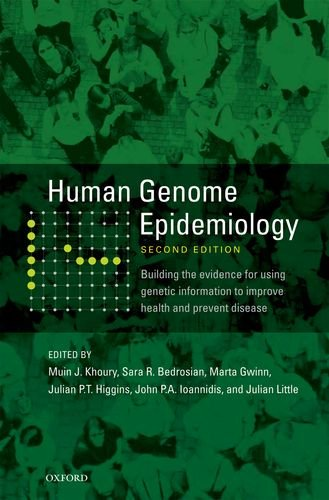 Human Genome Epidemiology Building the Evidence for Using Genetic Information to Improve Health and Prevent Disease 2nd 2010 9780195398441 Front Cover