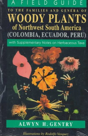 Field Guide to the Families and Genera of Woody Plants of Northwest South America (Columbia, Ecuador, Peru) With Supplementary Notes on Herbaceous Taxa Reprint  9780226289441 Front Cover