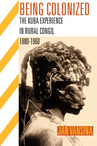 Being Colonized The Kuba Experience in Rural Congo, 1880-1960  2010 9780299236441 Front Cover