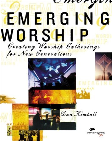 Emergentys Emerging Worship Creating Worship Gatherings for New Generations  2004 9780310256441 Front Cover
