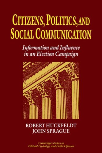 Citizens, Politics and Social Communication Information and Influence in an Election Campaign  2006 9780521030441 Front Cover