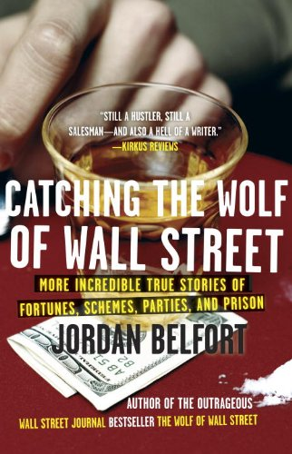 Catching the Wolf of Wall Street More Incredible True Stories of Fortunes, Schemes, Parties, and Prison N/A 9780553385441 Front Cover