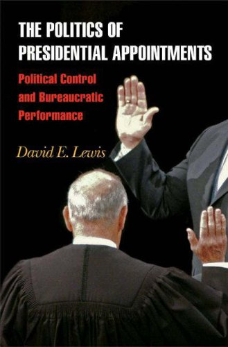 Politics of Presidential Appointments Political Control and Bureaucratic Performance  2008 edition cover