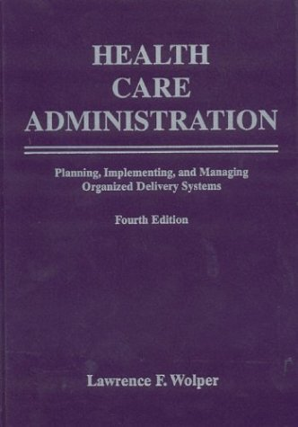 Health Care Administration Planning, Implementing, and Managing Organized Delivery Systems 4th 2004 (Revised) edition cover