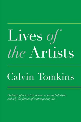 Lives of the Artists Portraits of Ten Artists Whose Work and Lifestyles Embody the Future of Contemporary Art  2008 edition cover