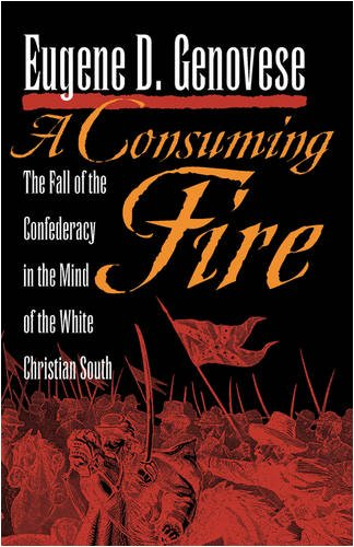 Consuming Fire The Fall of the Confederacy in the Mind of the White Christian South  1998 9780820333441 Front Cover