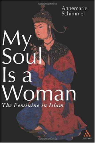 My Soul Is a Woman The Feminine in Islam N/A edition cover