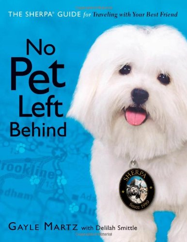 No Pet Left Behind The Sherpa Guide for Traveling with Your Best Friend  2008 9781401603441 Front Cover