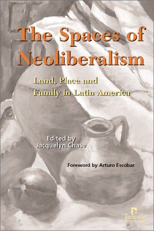 Spaces of Neoliberalism Land, Place and Family in Latin America  2002 edition cover