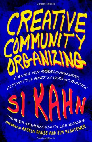 Creative Community Organizing A Guide for Rabble-Rousers, Activists, and Quiet Lovers of Justice  2010 edition cover
