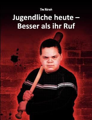Jugendliche Heute - Besser Als Ihr Ruf  N/A 9783842376441 Front Cover