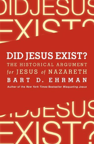 Did Jesus Exist? The Historical Argument for Jesus of Nazareth  2013 edition cover