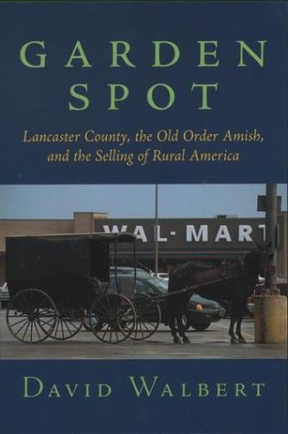 Garden Spot Lancaster County, the Old Order Amish, and the Selling of Rural America  2002 9780195148442 Front Cover