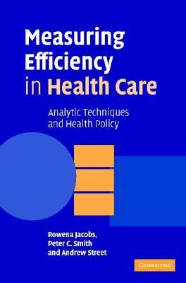 Measuring Efficiency in Health Care Analytic Techniques and Health Policy  2006 9780521851442 Front Cover