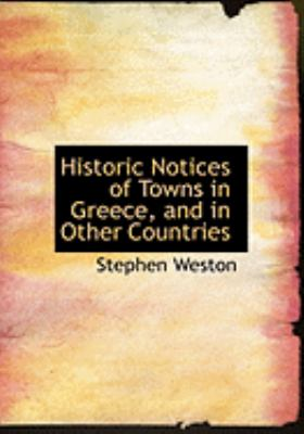 Historic Notices of Towns in Greece, and in Other Countries:   2008 edition cover