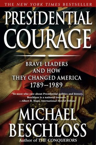 Presidential Courage Brave Leaders and How They Changed America 1789-1989 N/A edition cover