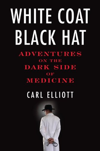 White Coat, Black Hat Adventures on the Dark Side of Medicine N/A edition cover