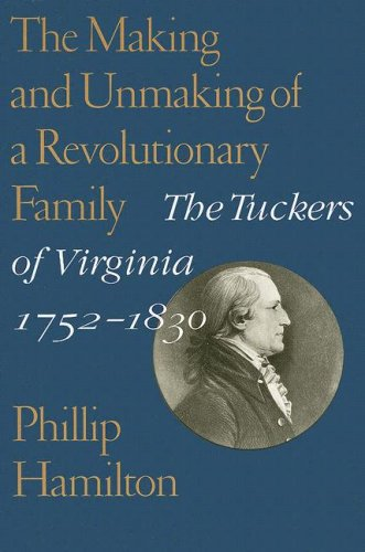 Making and Unmaking of a Revolutionary Family The Tuckers of Virginia, 1752-1830  2008 edition cover