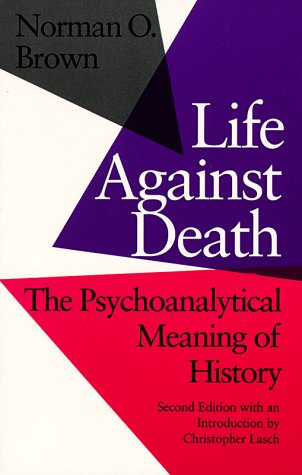 Life Against Death The Psychoanalytical Meaning of History 2nd 1985 edition cover