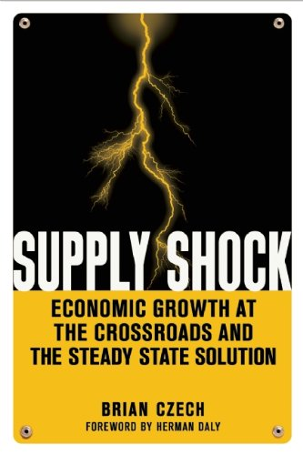 Supply Shock Economic Growth at the Crossroads and the Steady State Solution  2013 edition cover