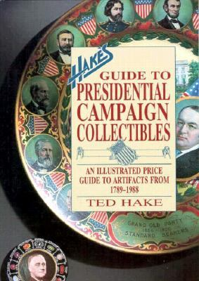 Hake's Guide to Presidential Campaign Collectibles An Illustrated Price Guide to Artifacts from, 1789-1988 N/A 9780870696442 Front Cover