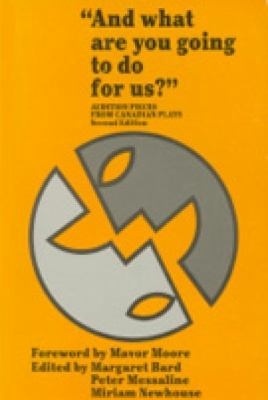And What Are You Going to Do for Us? Audition Pieces from Canadian Plays 2nd (Revised) 9780889241442 Front Cover