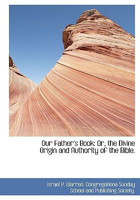 Our Father's Book : Or, the Divine Origin and Authority of the Bible N/A edition cover