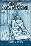 Long Norwegian Night A WWII Resistance Fighter's Life in Nazi Camps N/A 9781484032442 Front Cover