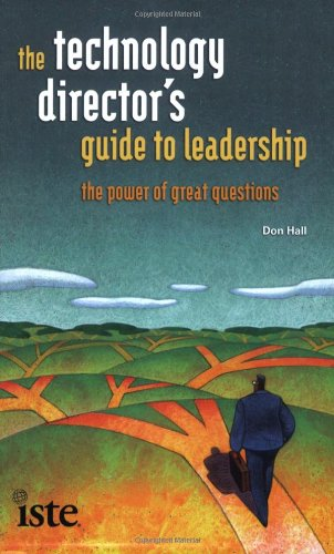 Technology Director's Guide to Leadership The Power of Great Questions  2008 edition cover