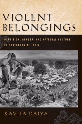 Violent Belongings Partition, Gender, and National Culture in Postcolonial India  2011 9781592137442 Front Cover