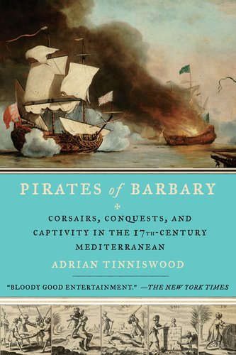 Pirates of Barbary Corsairs, Conquests and Captivity in the Seventeenth-Century Mediterranean N/A edition cover