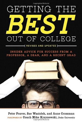 Getting the Best Out of College Insider Advice for Success from a Professor, a Dean, and a Recent Grad 2nd 2012 (Revised) edition cover