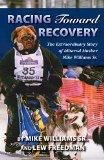 Racing Toward Recovery The Extraordinary Story of Alaska Musher Mike Williams Sr  2015 9781941821442 Front Cover