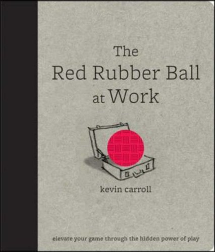 Red Rubber Ball at Work Elevate Your Game Through the Hidden Power of Play  2009 edition cover