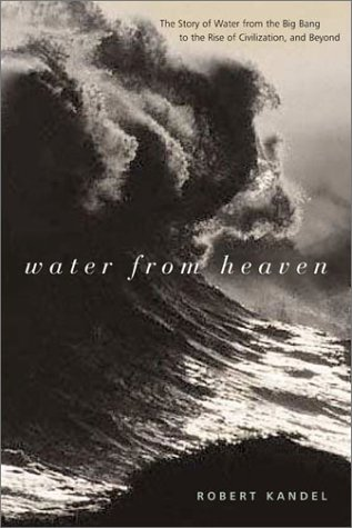 Water from Heaven The Story of Water from the Big Bang to the Rise of Civilization, and Beyond  2003 9780231122443 Front Cover