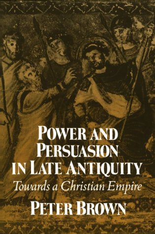 Power and Persuasion in Late Antiquity Towards a Christian Empire N/A edition cover