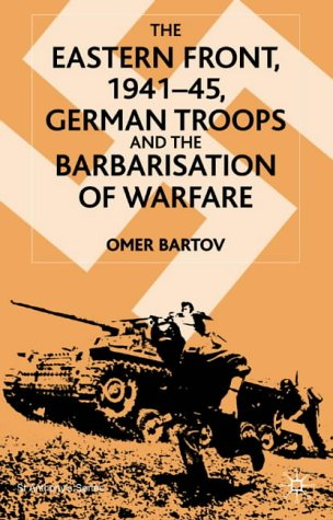 Eastern Front, 1941-45 German Troops and the Barbarisation of Warfare 2nd 2001 (Revised) 9780333949443 Front Cover