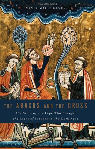 Abacus and the Cross The Story of the Pope Who Brought the Light of Science to the Dark Ages N/A edition cover