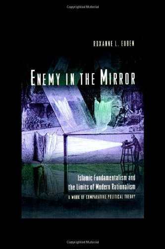 Enemy in the Mirror Islamic Fundamentalism and the Limits of Modern Rationalism: a Work of Comparative Political Theory  2000 edition cover