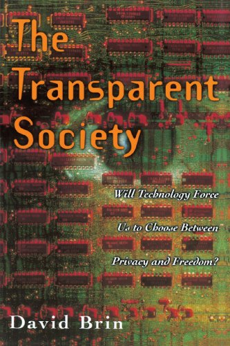 Transparent Society Will Technology Force Us to Choose Between Privacy and Freedom?  1999 edition cover