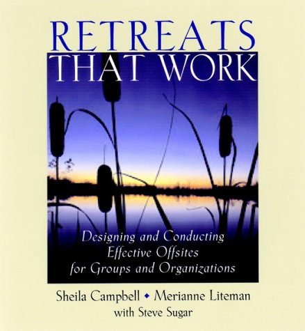 Retreats That Work Designing and Conducting Effective Offsites for Groups and Organizations  2003 edition cover