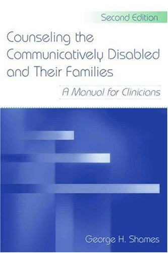 Counseling the Communicatively Disabled and Their Families A Manual for Clinicians 2nd 2006 (Revised) edition cover
