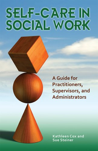 Self-Care in Social Work A Guide for Practitioners, Supervisors, and Administrators  2012 edition cover