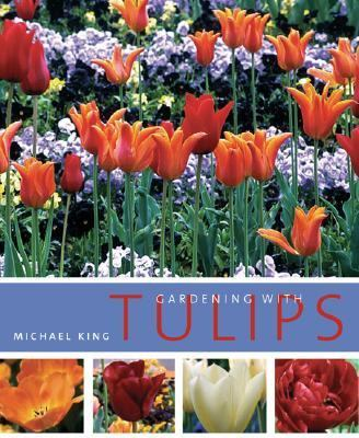 Gardening with Tulips   2005 9780881927443 Front Cover
