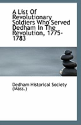 List of Revolutionary Soldiers Who Served Dedham in the Revolution, 1775-1783  N/A 9781113324443 Front Cover