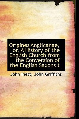 Origines Anglicanae, or, a History of the English Church from the Conversion of the English Saxons T N/A 9781115375443 Front Cover