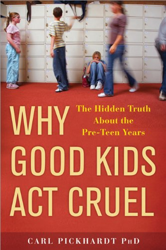 Why Good Kids Act Cruel The Hidden Truth about the Pre-Teen Years  2009 9781402219443 Front Cover
