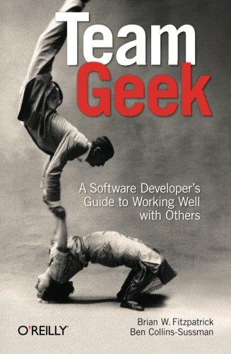 Team Geek A Software Developer's Guide to Working Well with Others  2012 edition cover